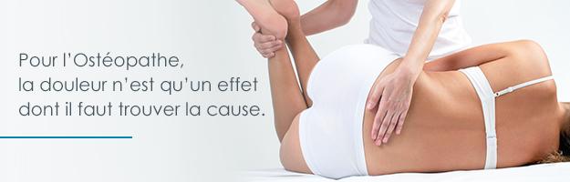 Pour l'Ostéopathe, la douleur n'est qu'un effet dont il faut trouver la cause.